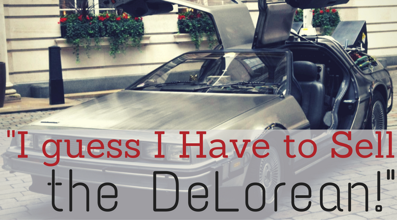 I Guess I Have to Sell the DeLorean